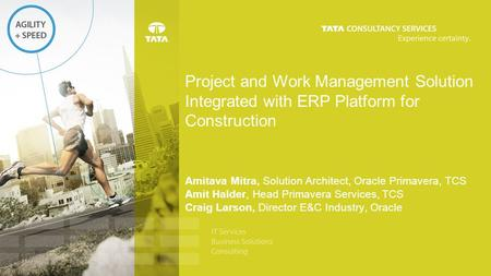 Project and Work Management Solution Integrated with ERP Platform for Construction Amitava Mitra, Solution Architect, Oracle Primavera, TCS Amit Halder,
