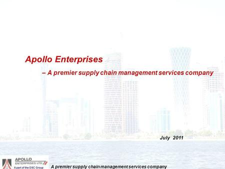 Apollo Enterprises – A premier supply chain management services company July 2011 A premier supply chain management services company.