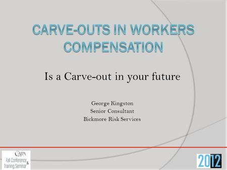 Is a Carve-out in your future George Kingston Senior Consultant Bickmore Risk Services.