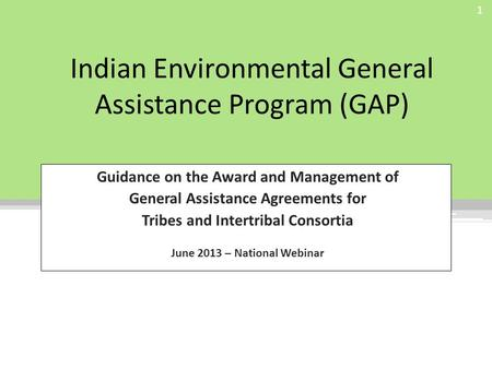 Indian Environmental General Assistance Program (GAP) Guidance on the Award and Management of General Assistance Agreements for Tribes and Intertribal.