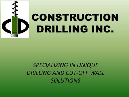 CONSTRUCTION DRILLING INC. SPECIALIZING IN UNIQUE DRILLING AND CUT-OFF WALL SOLUTIONS.
