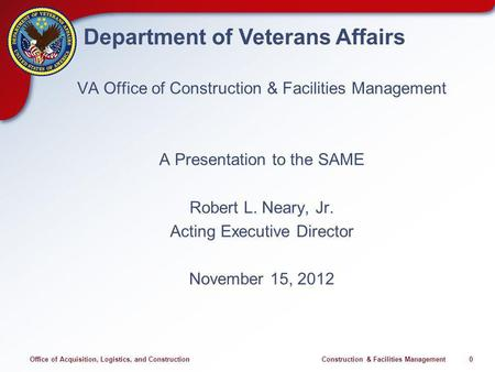 Office of Acquisition, Logistics, and Construction Construction & Facilities Management 0 Department of Veterans Affairs VA Office of Construction & Facilities.