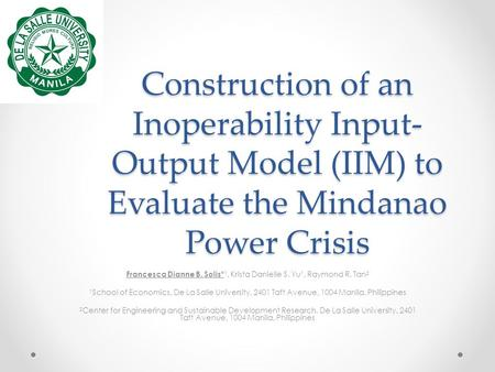 Construction of an Inoperability Input- Output Model (IIM) to Evaluate the Mindanao Power Crisis Francesca Dianne B. Solis* 1, Krista Danielle S. Yu 1,