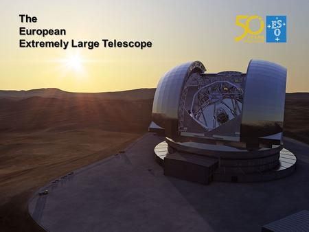 TheEuropean Extremely Large Telescope. The E-ELT 40-m class telescope: largest optical- infrared telescope in the world. Segmented primary mirror. Active.