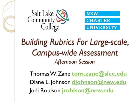 Building Rubrics For Large-scale, Campus-wide Assessment Afternoon Session Thomas W. Zane Diane L. Johnson
