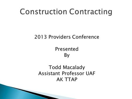 2013 Providers Conference Presented By Todd Macalady Assistant Professor UAF AK TTAP.