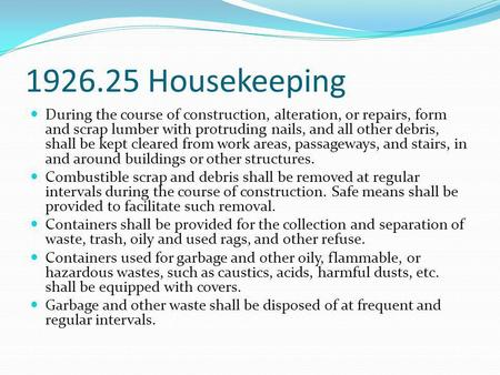 1926.25 Housekeeping During the course of construction, alteration, or repairs, form and scrap lumber with protruding nails, and all other debris, shall.