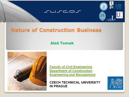 Aleš Tomek Faculty of Civil Engineering Department of Construction Engineering and Management CZECH TECHNICAL UNIVERSITY IN PRAGUE Nature of Construction.