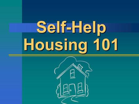 Self-Help Housing 101. Orientation2 What is Mutual Self- Help Housing? A method for achieving homeownership Families working together Affordable homeownership.
