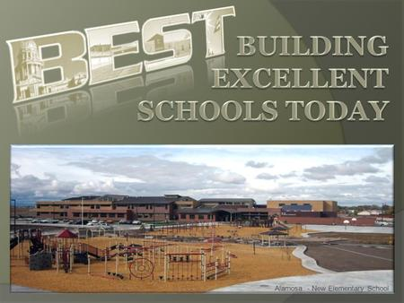 Alamosa - New Elementary School. Successful Students CDEs Statewide Goals Students Educators Schools / Districts State Great Teachers and Leaders Outstanding.