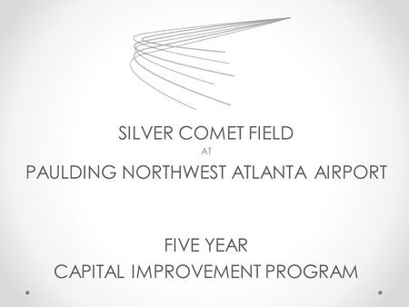 SILVER COMET FIELD AT PAULDING NORTHWEST ATLANTA AIRPORT FIVE YEAR CAPITAL IMPROVEMENT PROGRAM.