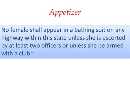 Appetizer No female shall appear in a bathing suit on any highway within this state unless she is escorted by at least two officers or unless she be armed.