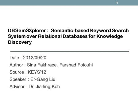 Date : 2012/09/20 Author : Sina Fakhraee, Farshad Fotouhi Source : KEYS12 Speaker : Er-Gang Liu Advisor : Dr. Jia-ling Koh 1.