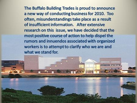 Let us begin by stating that the Buffalo Building Trade Unions are a group of working men and women who earn their living in the construction industry.