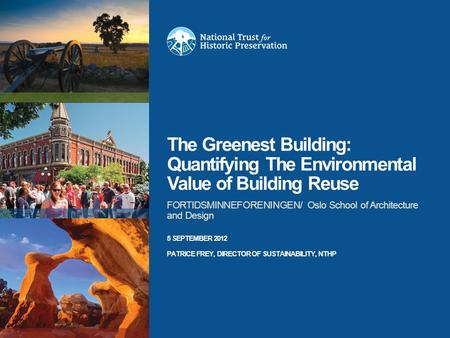 The Greenest Building: Quantifying The Environmental Value of Building Reuse FORTIDSMINNEFORENINGEN/ Oslo School of Architecture and Design 5 SEPTEMBER.