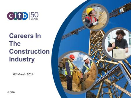 Careers In The Construction Industry 6 th March 2014.