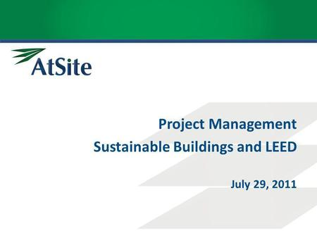Project Management Sustainable Buildings and LEED July 29, 2011.