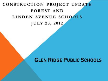 G LEN R IDGE P UBLIC S CHOOLS CONSTRUCTION PROJECT UPDATE FOREST AND LINDEN AVENUE SCHOOLS JULY 23, 2012.