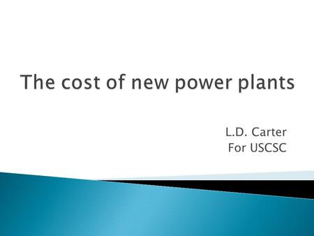 L.D. Carter For USCSC. Why was a review needed? How was the analysis framed? What sources of information were used? What is the answer? What factors could.