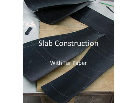 Slab Construction With Tar Paper.