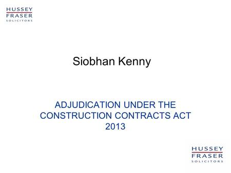 ADJUDICATION UNDER THE CONSTRUCTION CONTRACTS ACT 2013