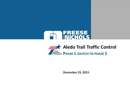 Aledo Trail Traffic Control December 19, 2013 P HASE 1 SWITCH TO PHASE 2.