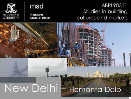 ABPL90311 Studies in building cultures and markets New Delhi – Hemanta Doloi.