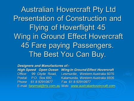 Australian Hovercraft Pty Ltd Presentation of Construction and Flying of Hoverflight 45 Wing in Ground Effect Hovercraft 45 Fare paying Passengers. The.