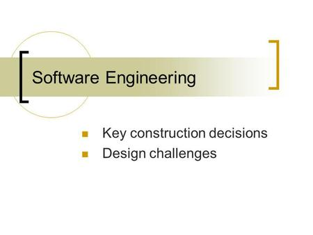 Software Engineering Key construction decisions Design challenges.