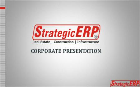 CORPORATE PRESENTATION. ABOUT US StrategicERP® from ITAakash Strategic Software (P) Ltd. is software platform for Start-to-end process automation, information.