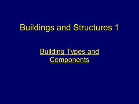 Buildings and Structures 1 Building Types and Components.