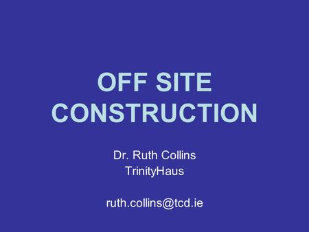 OFF SITE CONSTRUCTION Dr. Ruth Collins TrinityHaus