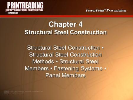 PowerPoint ® Presentation Chapter 4 Structural Steel Construction Structural Steel Construction Structural Steel Construction Methods Structural Steel.