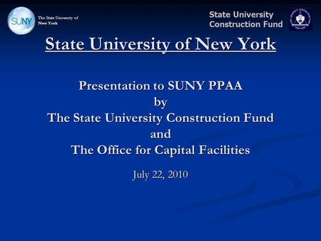 State University Construction Fund State University of New York Presentation to SUNY PPAA by The State University Construction Fund and The Office for.