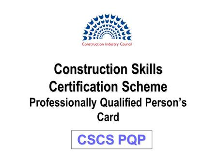 Construction Skills Certification Scheme Construction Skills Certification Scheme Professionally Qualified Persons Card CSCS PQP.