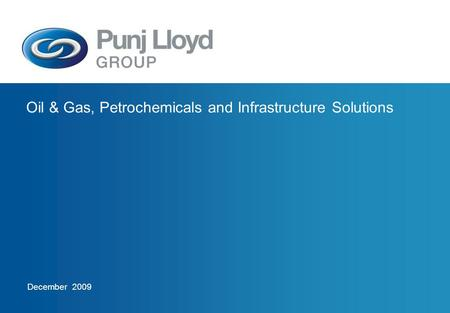 Oil & <strong>Gas</strong>, Petrochemicals and Infrastructure Solutions December 2009.