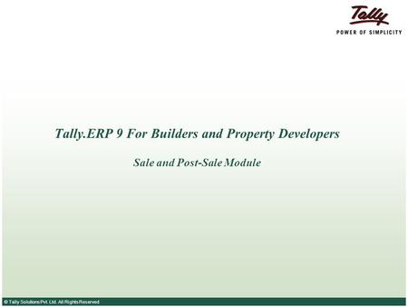 © Tally Solutions Pvt. Ltd. All Rights Reserved Tally.ERP 9 For Builders and Property Developers Sale and Post-Sale Module.