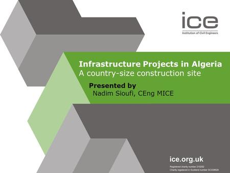 Presented by Nadim Sioufi, CEng MICE Infrastructure Projects in Algeria A country-size construction site.