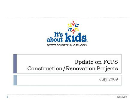 Update on FCPS Construction/Renovation Projects July 2009.