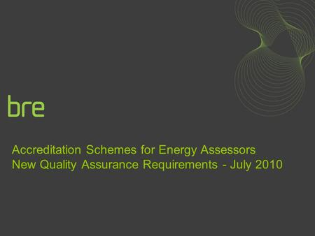 Accreditation Schemes for Energy Assessors New Quality Assurance Requirements - July 2010.