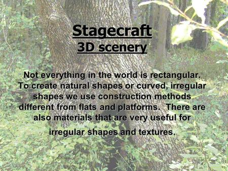 Stagecraft 3D scenery Not everything in the world is rectangular. To create natural shapes or curved, irregular shapes we use construction methods different.