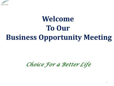 Welcome To Our Business Opportunity Meeting Choice For a Better Life 1.
