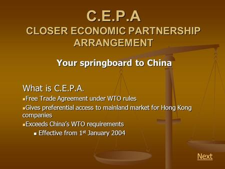 C.E.P.A CLOSER ECONOMIC PARTNERSHIP ARRANGEMENT Your springboard to China What is C.E.P.A. Free Trade Agreement under WTO rules Free Trade Agreement under.