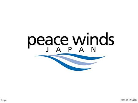 Logo2005.10.12 NGO. Peace Winds Japan Overview The concept of PWJ has been to provide necessary support to people in need since its establishment in 1996.