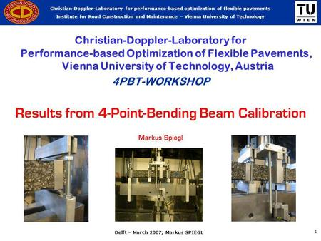 Christian-Doppler-Laboratory for performance-based optimization of flexible pavements Institute for Road Construction and Maintenance – Vienna University.