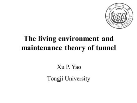 The living environment and maintenance theory of tunnel Tongji University Xu P. Yao.