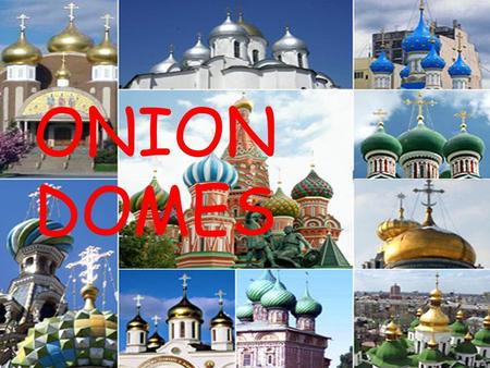 ONION DOMES. onion dome –noun Architecture. a bulbous, domelike roof ending in a sharp point, characteristically used in Russian Orthodox church architecture.