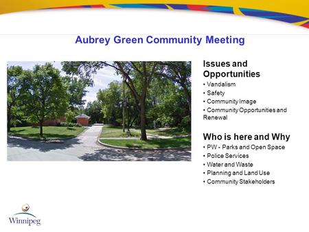 Aubrey Green Community Meeting Issues and Opportunities Vandalism Safety Community Image Community Opportunities and Renewal Who is here and Why PW - Parks.