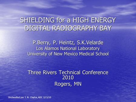 SHIELDING for a HIGH ENERGY DIGITAL RADIOGRAPHY BAY P.Berry, P. Heintz, S.K.Velarde Los Alamos National Laboratory University of New Mexico Medical School.