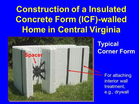 Construction of a Insulated Concrete Form (ICF)-walled Home in Central Virginia Typical Corner Form Spacer For attaching interior wall treatment, e.g.,
